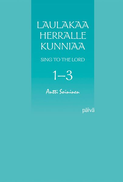 Laulakaa Herralle kunniaa - Sing to the Lord 1-3